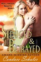Seduced and Betrayed (The Hollywood Nights Series, Book 2) ebook by Candace Schuler