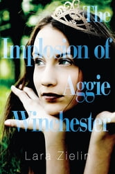 The Implosion of Aggie Winchester ebook by Lara Zielin