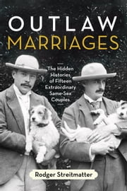 Outlaw Marriages - The Hidden Histories of Fifteen Extraordinary Same-Sex Couples ebook by Rodger Streitmatter