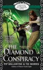The Diamond Conspiracy - A Ministry of Peculiar Occurrences Novel ebook by Philippa Ballantine, Tee Morris