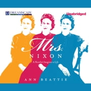 Mrs. Nixon - A Novelist Imagines a Life audiobook by Ann Beattie