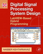Digital Signal Processing System Design - LabVIEW-Based Hybrid Programming ebook by Nasser Kehtarnavaz
