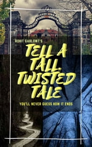 Tell A Tall, Twisted Tale ebook by rohit gahlowt