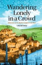 Wandering Lonely in a Crowd - Reflections on the Muslim Condition in the West ebook by S.M. Atif Imtiaz