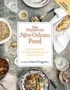 Tom Fitzmorris's New Orleans Food (Revised and Expanded Edition) - More Than 250 of the City's Best Recipes to Cook at Home ebook by Tom Fitzmorris, Emeril Lagasse