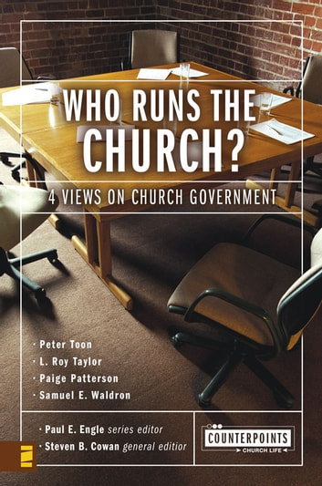 Who Runs the Church? - 4 Views on Church Government ebook by Paul E. Engle,Steven B. Cowan