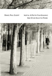 Inertia - A poetry film sequence and other selected poems ebook by Daniel Paul Gilbert