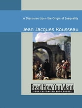 A Discourse Upon The Origin Of Inequality ebook by Jean Jacques Rousseau