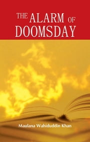 The Alarm of Doomsday - Islamic Books on the Quran, the Hadith and the Prophet Muhammad ebook by Maulana Wahiduddin Khan