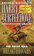 Breakthroughs (The Great War, Book Three) ebook by Harry Turtledove