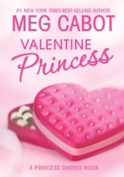 The Princess Diaries: Volume 7 and 3/4: Valentine Princess ebook by Meg Cabot