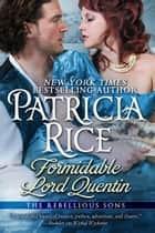 Formidable Lord Quentin - A Rebellious Sons Novel ebook by Patricia Rice