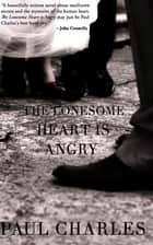 The Lonesome Heart is Angry ebook by Paul Charles