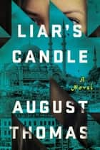Liar's Candle - A Novel ebook by August Thomas