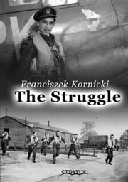 The Struggle: Biography of a Fighter Pilot ebook by Franciszek Kornicki