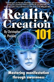 Reality Creation 101 ebook by Christopher Pinckley