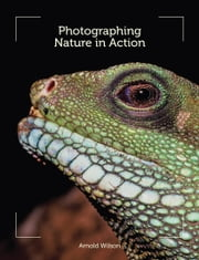 Photographing Nature in Action ebook by Arnold Wilson