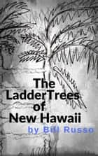 The Ladder Trees of New Hawaii ebook by Bill Russo