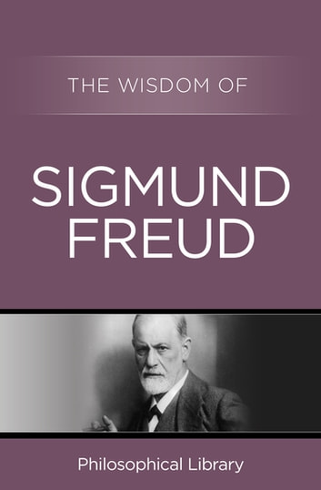 The Wisdom of Sigmund Freud ebook by