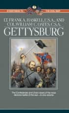 Gettysburg - Two Eyewitness Accounts ebook by Frank Haskell, William C. Oates