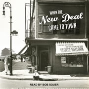 When the New Deal Came to Town - A Snapshot of a Place and Time with Lessons for Today audiobook by George Melloan