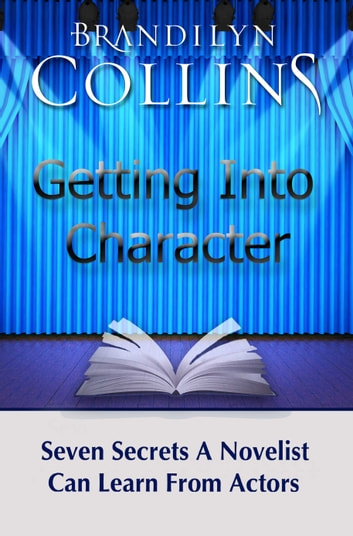 Getting Into Character - Seven Secrets A Novelist Can Learn From Actors ebook by Brandilyn Collins
