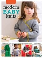 Modern Baby Knits - 23 Knitted Baby Garments, Blankets, Toys, and More! ebook by Tanis Gray