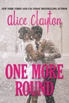 One More Round - A Wallbanger Novella ebook by Alice Clayton