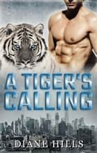 Paranormal Shifter Romance A Tiger's Calling BBW Paranormal Tiger Shifter Romance - The Tiger's Protection, #3 ebook by Diane Hills