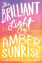 The Brilliant Light of Amber Sunrise ebook by Matthew Crow