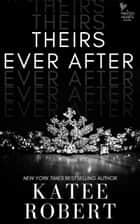 Theirs Ever After ebook by Katee Robert