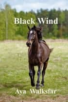 Black Wind ebook by Aya Walksfar