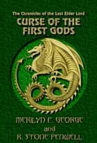 Curse Of The First Gods ebook by R. Stone Penwell