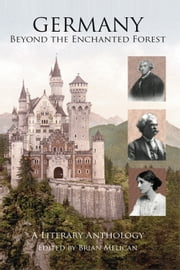 Germany - Beyond the Enchanted Forest: A Literary Anthology ebook by Brian Melican