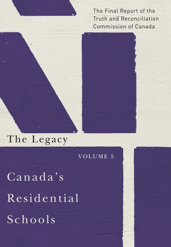 Canada's Residential Schools: The Legacy - The Final Report of the Truth and Reconciliation Commission of Canada, Volume 5 ebook by Truth and Reconciliation Commission of Canada