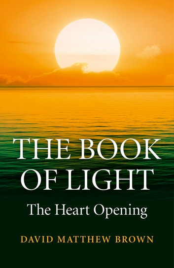 The Book of Light - The Heart Opening ebook by David Matthew Brown