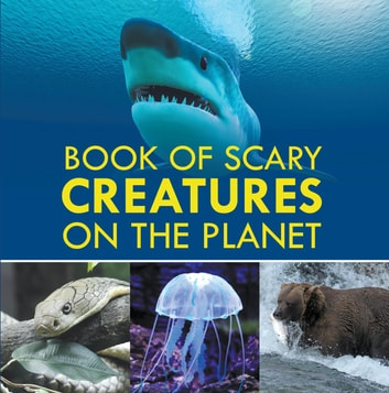 Book of Scary Creatures on the Planet - Animal Encyclopedia for Kids ebook by Baby Professor