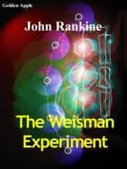 The Weisman Experiment ebook by John Rankine
