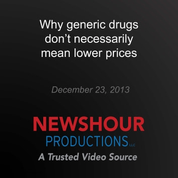 Why generic drugs don't necessarily mean lower prices audiobook by PBS NewsHour