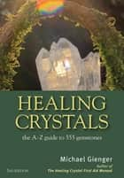 Healing Crystals - The A-Z Guide to 555 Gemstones ebook by Michael Gienger