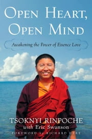 Open Heart, Open Mind - Awakening the Power of Essence Love ebook by Tsoknyi Rinpoche, Eric Swanson