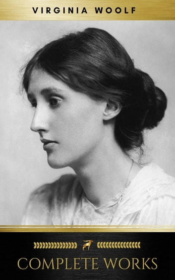 Virginia Woolf: Complete Works eBook by Virginia Woolf