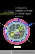 An Introduction to the Standard Model of Particle Physics ebook by W. N. Cottingham,D. A. Greenwood