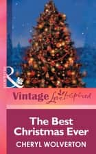 The Best Christmas Ever (Mills & Boon Vintage Love Inspired) ebook by Cheryl Wolverton