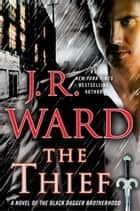 The Thief - A Novel of the Black Dagger Brotherhood ebook by J.R. Ward