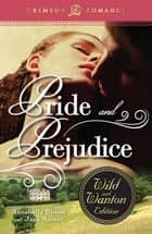 Pride and Prejudice: The Wild and Wanton Edition ebook by Annabella Bloom, Jane Austen