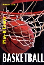Play & Learn Basketball ebook by Naveen Jain