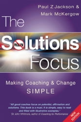The Solutions Focus - Making Coaching and Change SIMPLE ebook by Paul  Z. Jackson,Mark McKergow