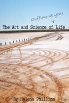 The Art and Science of Stuffing Up Your Life ebook by Helena Phillips