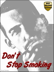 Don't Stop Smoking ebook by Brad Shirley